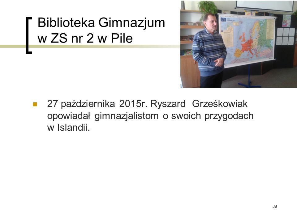 38 27 października 2015r. Ryszard Grześkowiak opowiadał gimnazjalistom o swoich przygodach w Islandii. 38