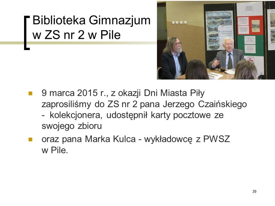 39 9 marca 2015 r., z okazji Dni Miasta Piły zaprosiliśmy do ZS nr 2 pana Jerzego Czaińskiego - kolekcjonera, udostępnił karty pocztowe ze swojego zbi
