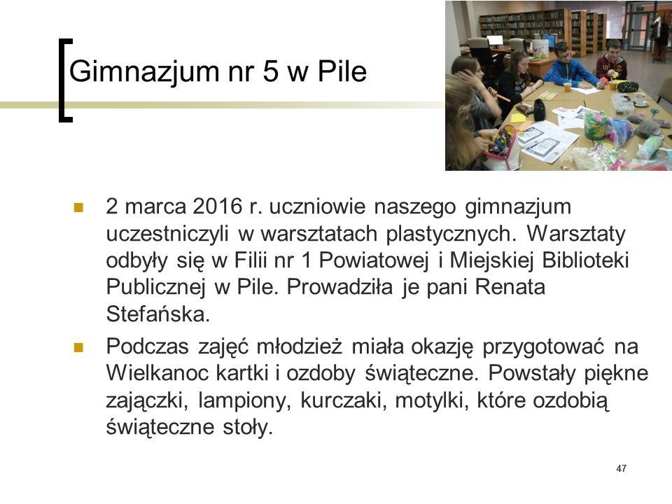 47 2 marca 2016 r. uczniowie naszego gimnazjum uczestniczyli w warsztatach plastycznych. Warsztaty odbyły się w Filii nr 1 Powiatowej i Miejskiej Bibl