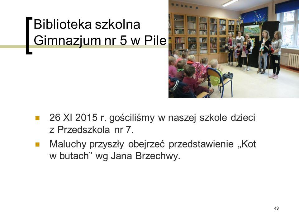 49 Biblioteka szkolna Gimnazjum nr 5 w Pile 26 XI 2015 r. gościliśmy w naszej szkole dzieci z Przedszkola nr 7. Maluchy przyszły obejrzeć przedstawien