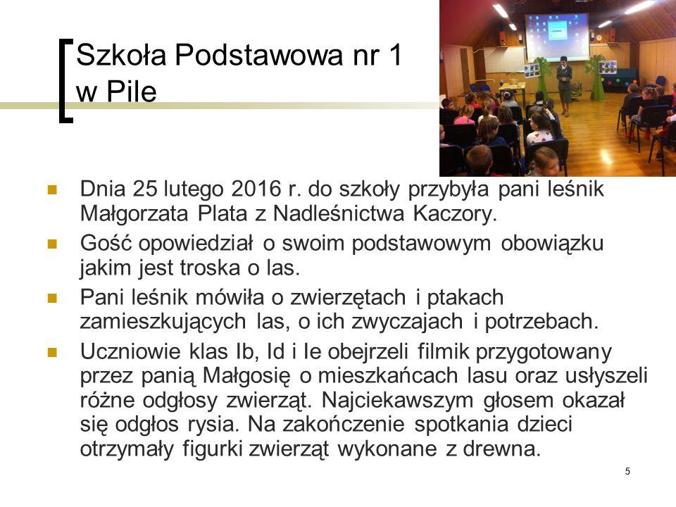 55 Szkoła Podstawowa nr 1 w Pile Dnia 25 lutego 2016 r. do szkoły przybyła pani leśnik Małgorzata Plata z Nadleśnictwa Kaczory. Gość opowiedział o swo