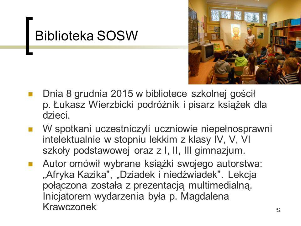 52 Biblioteka SOSW Dnia 8 grudnia 2015 w bibliotece szkolnej gościł p. Łukasz Wierzbicki podróżnik i pisarz książek dla dzieci. W spotkani uczestniczy