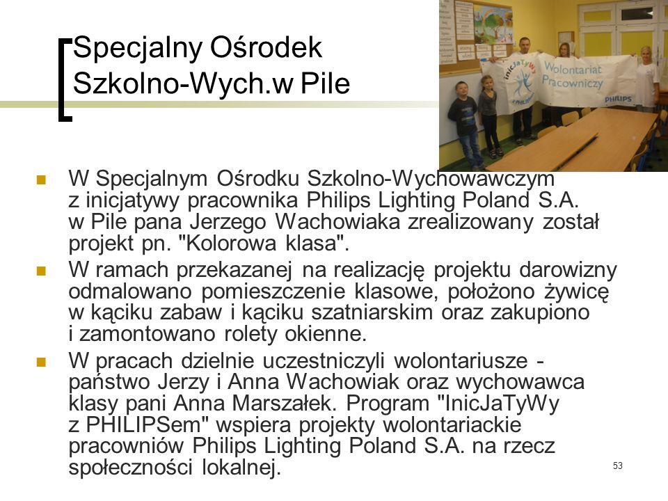 53 Specjalny Ośrodek Szkolno-Wych.w Pile W Specjalnym Ośrodku Szkolno-Wychowawczym z inicjatywy pracownika Philips Lighting Poland S.A. w Pile pana Je
