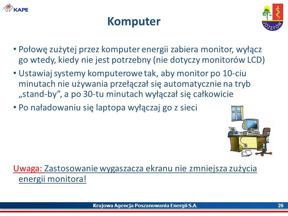 Krajowa Agencja Poszanowania Energii S.A. 26 Komputer Połowę zużytej przez komputer energii zabiera monitor, wyłącz go wtedy, kiedy nie jest potrzebny