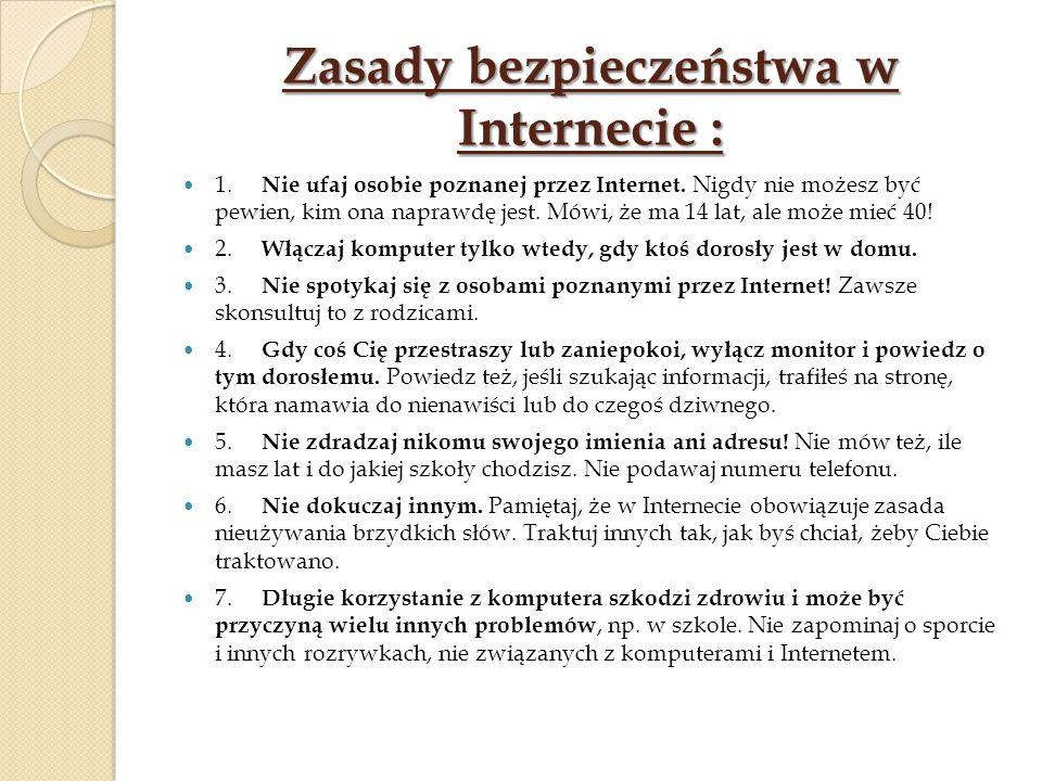 Zasady bezpieczeństwa w Internecie : 1. Nie ufaj osobie poznanej przez Internet. Nigdy nie możesz być pewien, kim ona naprawdę jest. Mówi, że ma 14 la