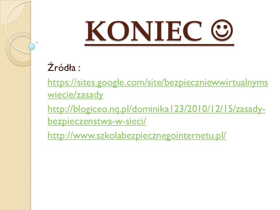 KONIEC KONIEC Źródła : https://sites.google.com/site/bezpieczniewwirtualnyms wiecie/zasady http://blogiceo.nq.pl/dominika123/2010/12/15/zasady- bezpie