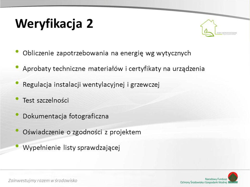 Zainwestujmy razem w środowisko Weryfikacja 2 Obliczenie zapotrzebowania na energię wg wytycznych Aprobaty techniczne materiałów i certyfikaty na urzą