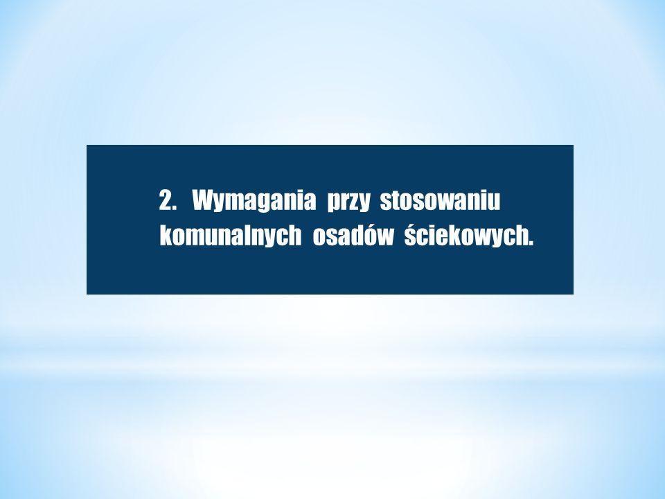 2.Wymagania przy stosowaniu komunalnych osadów ściekowych.