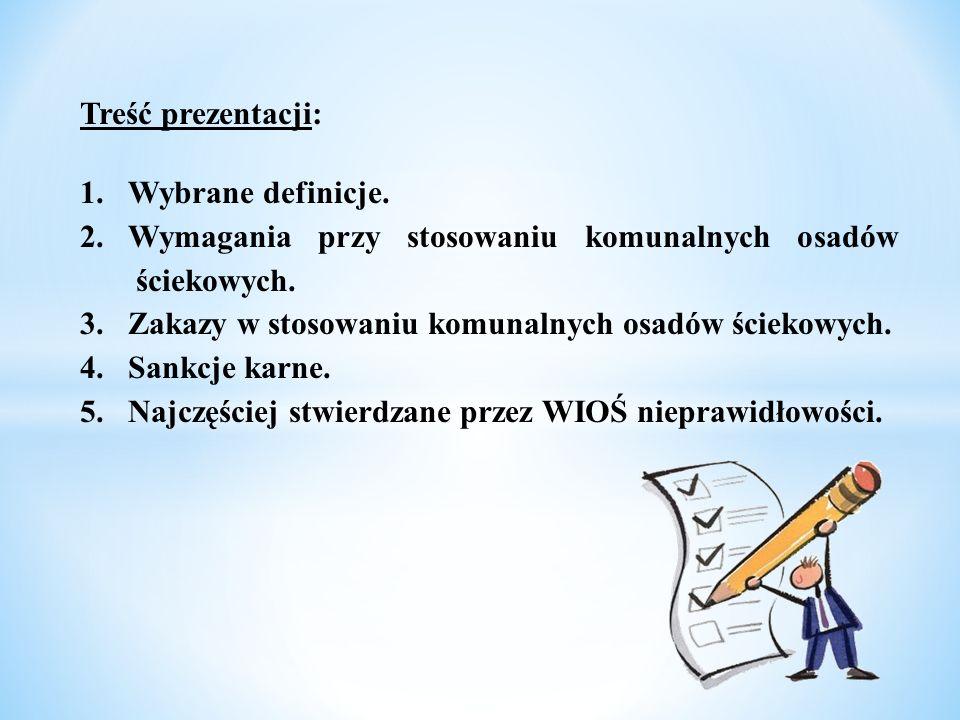 Treść prezentacji: 1.Wybrane definicje. 2.Wymagania przy stosowaniu komunalnych osadów ściekowych. 3.Zakazy w stosowaniu komunalnych osadów ściekowych