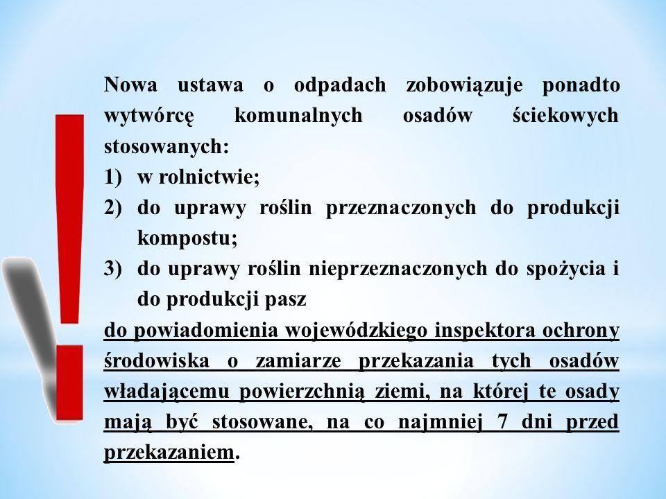 Nowa ustawa o odpadach zobowiązuje ponadto wytwórcę komunalnych osadów ściekowych stosowanych: 1)w rolnictwie; 2)do uprawy roślin przeznaczonych do pr