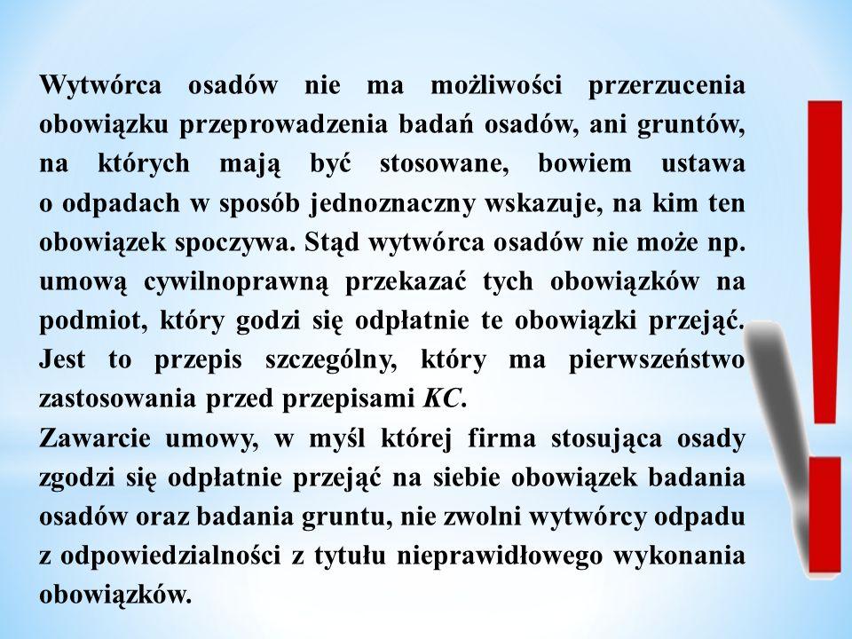 Wytwórca osadów nie ma możliwości przerzucenia obowiązku przeprowadzenia badań osadów, ani gruntów, na których mają być stosowane, bowiem ustawa o odp