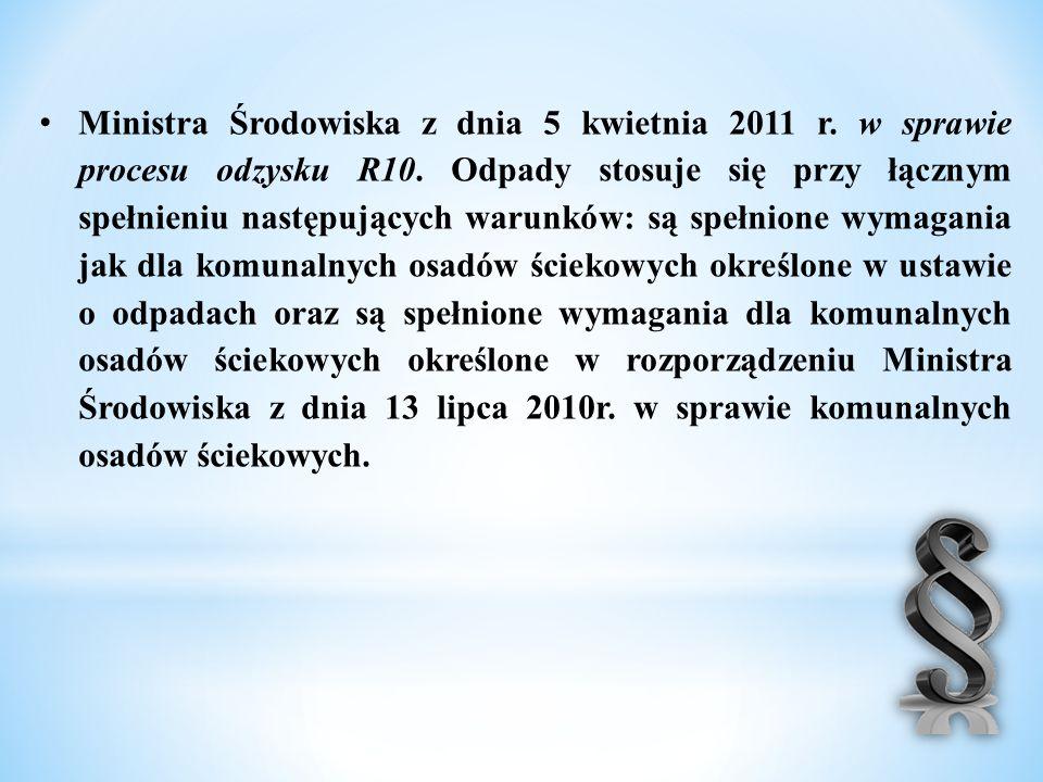 Ministra Środowiska z dnia 5 kwietnia 2011 r. w sprawie procesu odzysku R10. Odpady stosuje się przy łącznym spełnieniu następujących warunków: są spe
