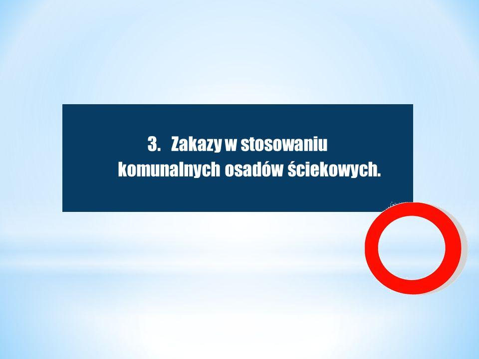 3.Zakazy w stosowaniu komunalnych osadów ściekowych.