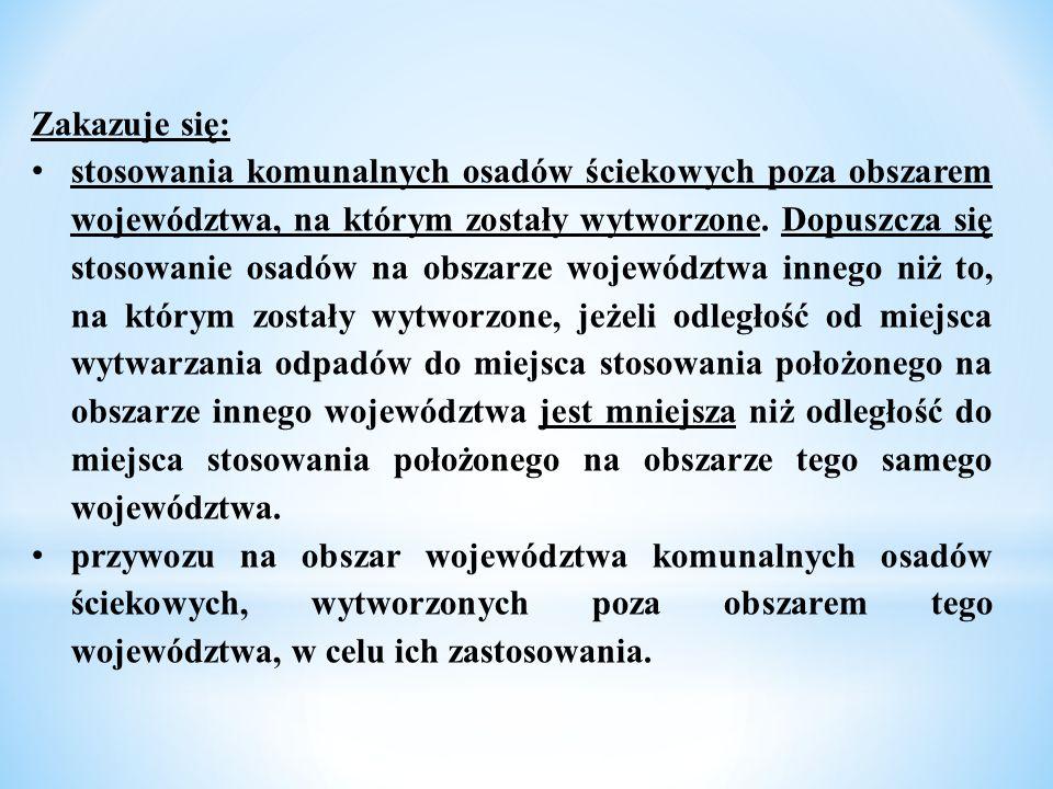 Zakazuje się: stosowania komunalnych osadów ściekowych poza obszarem województwa, na którym zostały wytworzone. Dopuszcza się stosowanie osadów na obs
