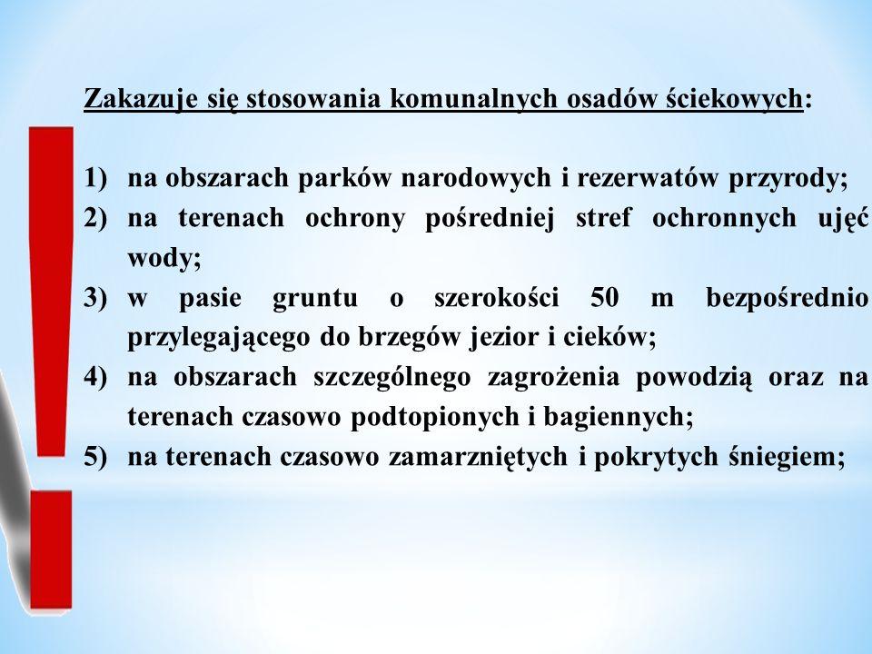 Zakazuje się stosowania komunalnych osadów ściekowych: 1)na obszarach parków narodowych i rezerwatów przyrody; 2)na terenach ochrony pośredniej stref