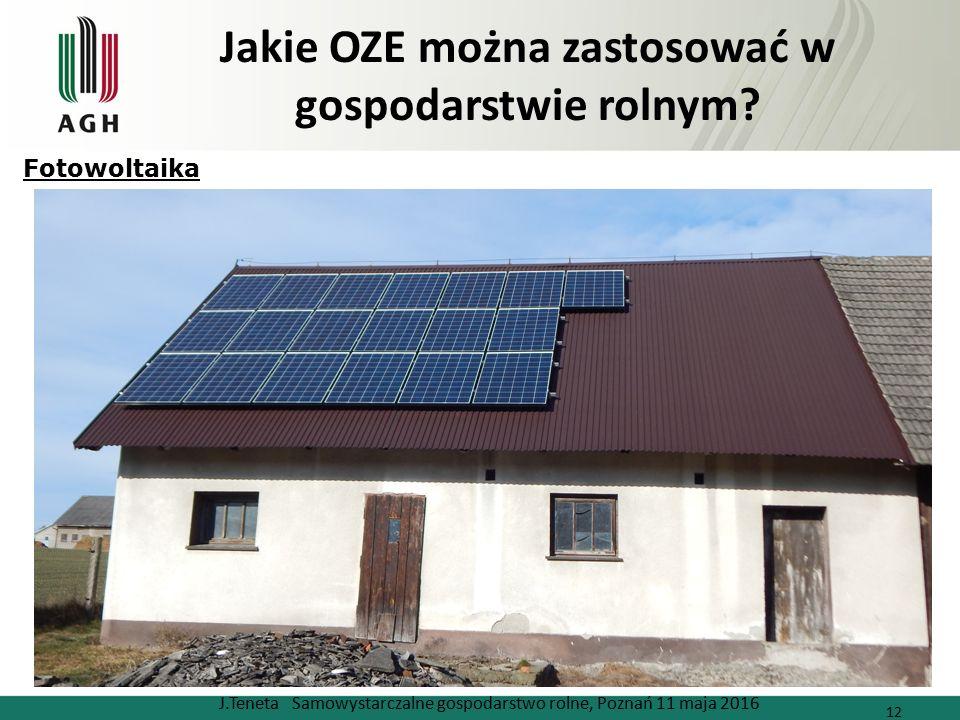 Jakie OZE można zastosować w gospodarstwie rolnym? J.Teneta Samowystarczalne gospodarstwo rolne, Poznań 11 maja 2016 12 Fotowoltaika