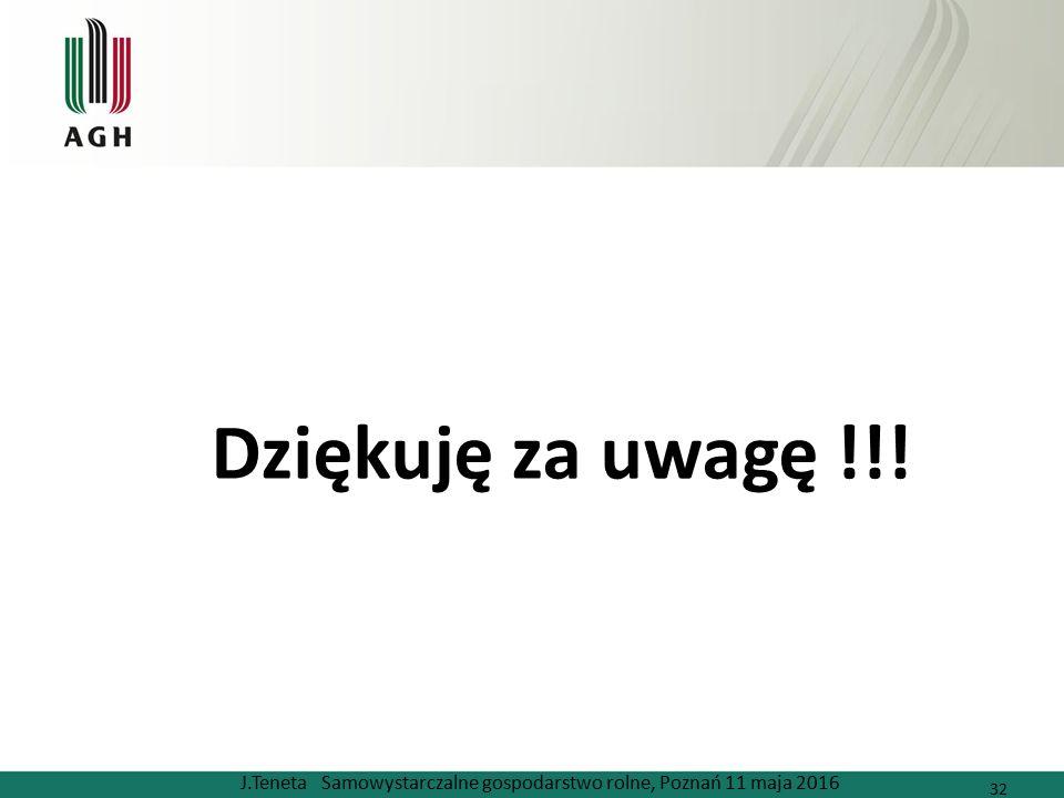 Dziękuję za uwagę !!! J.Teneta Samowystarczalne gospodarstwo rolne, Poznań 11 maja 2016 32