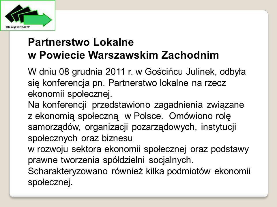 Partnerstwo Lokalne w Powiecie Warszawskim Zachodnim W dniu 08 grudnia 2011 r.