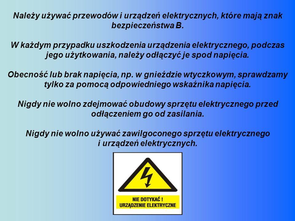 Należy używać przewodów i urządzeń elektrycznych, które mają znak bezpieczeństwa B. W każdym przypadku uszkodzenia urządzenia elektrycznego, podczas j