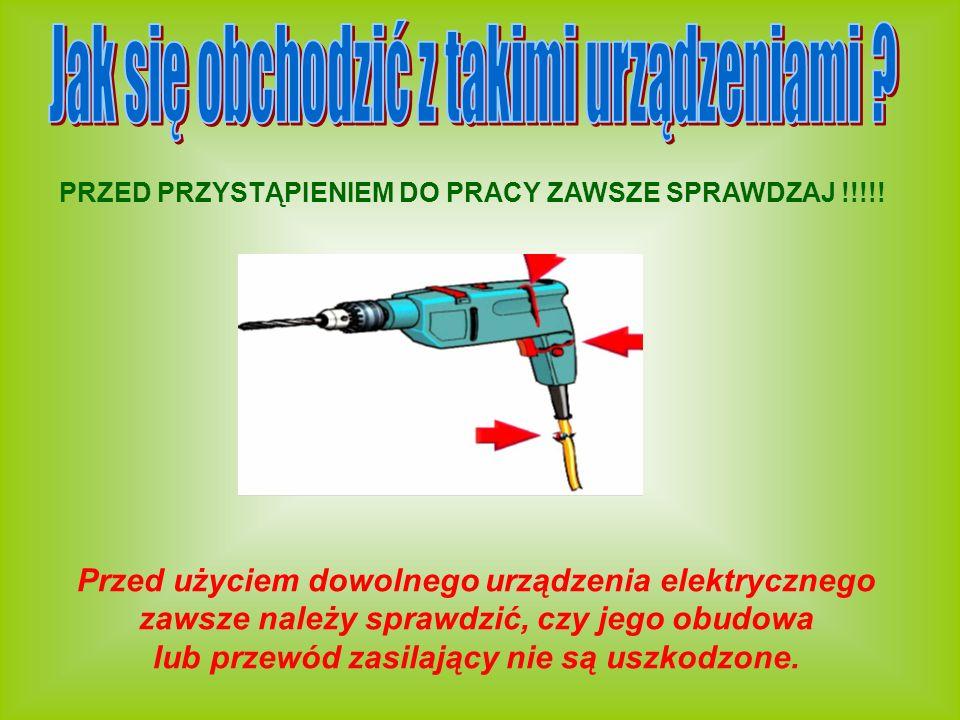 Przed użyciem dowolnego urządzenia elektrycznego zawsze należy sprawdzić, czy jego obudowa lub przewód zasilający nie są uszkodzone. PRZED PRZYSTĄPIEN