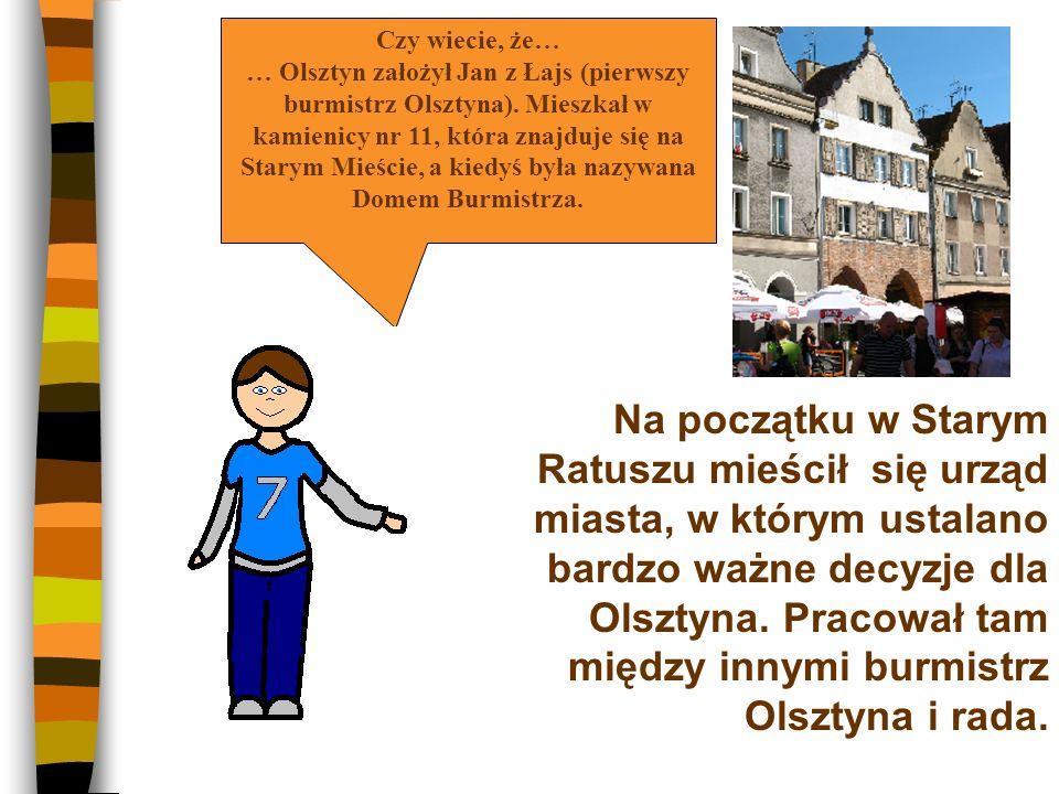 Na początku w Starym Ratuszu mieścił się urząd miasta, w którym ustalano bardzo ważne decyzje dla Olsztyna.