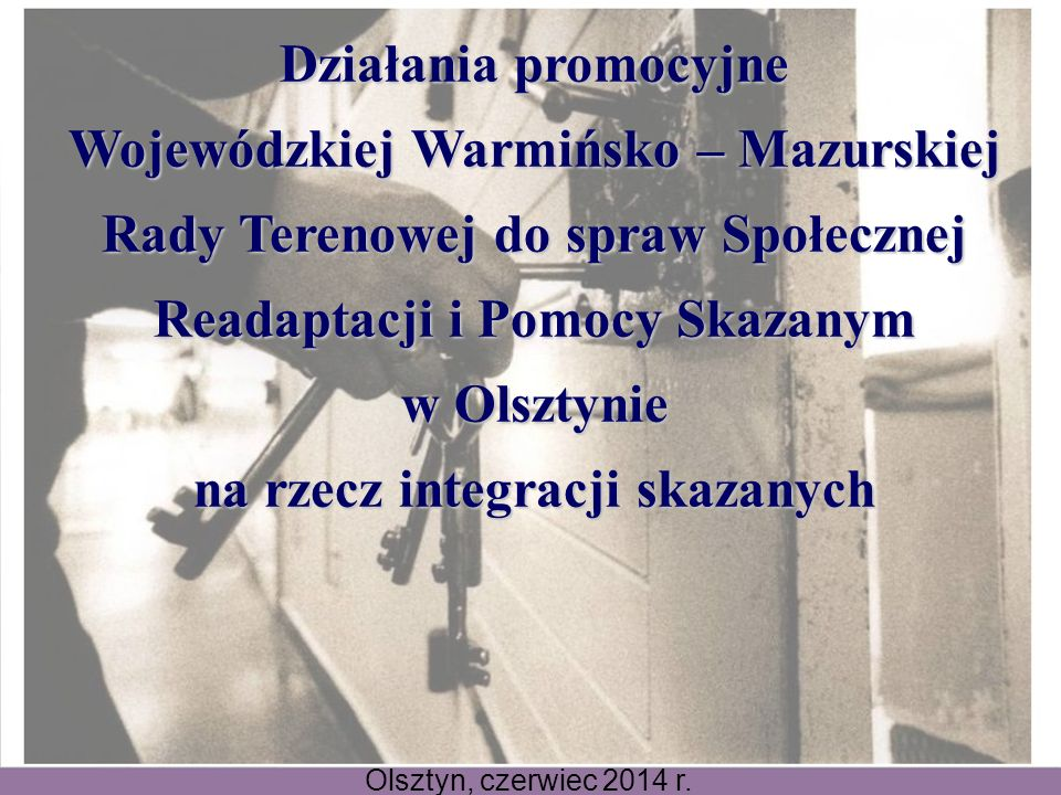 Pierwsza Rada Terenowa do Spraw Społecznej Readaptacji i Pomocy skazanym została powołana na podstawie Zarządzenia Nr 39 Wojewody Warmińsko – Mazurskiego 8 marca 2002 roku Szczegółowe zasady i tryb powoływania rad terenowych zostały określone w rozporządzeniu Prezesa Rady Ministrów z dnia 21.08.1998 roku w sprawie szczegółowych zasad i trybu powoływania oraz działania Rady Głównej do Spraw Społecznej Readaptacji i Pomocy Skazanym, a także rad terenowych do spraw społecznej readaptacji i pomocy skazanym (Dz.