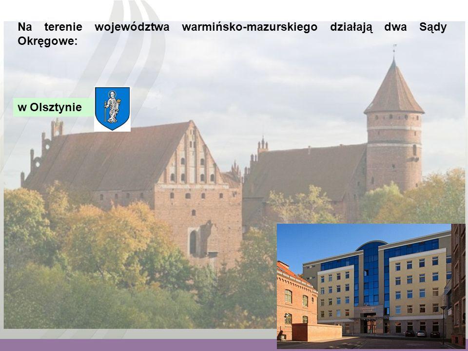 Na terenie województwa warmińsko-mazurskiego działają dwa Sądy Okręgowe: w Olsztynie