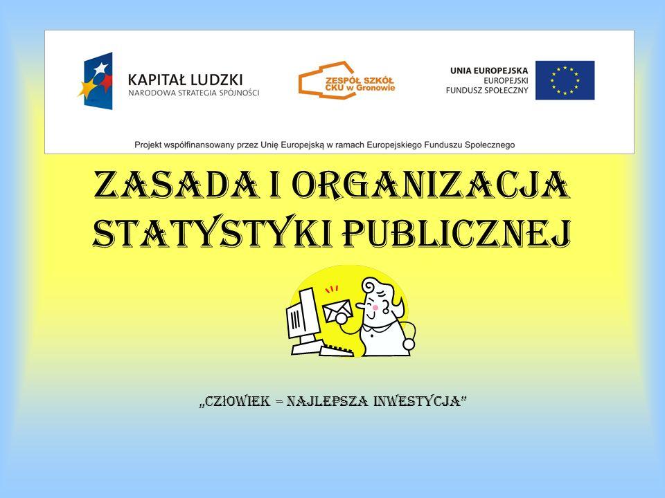"""Zasada i organizacja statystyki publicznej """"Cz ł owiek – najlepsza inwestycja"""