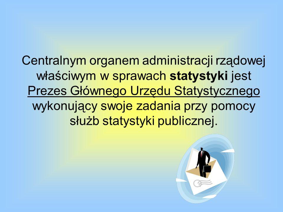 Centralnym organem administracji rządowej właściwym w sprawach statystyki jest Prezes Głównego Urzędu Statystycznego wykonujący swoje zadania przy pomocy służb statystyki publicznej.