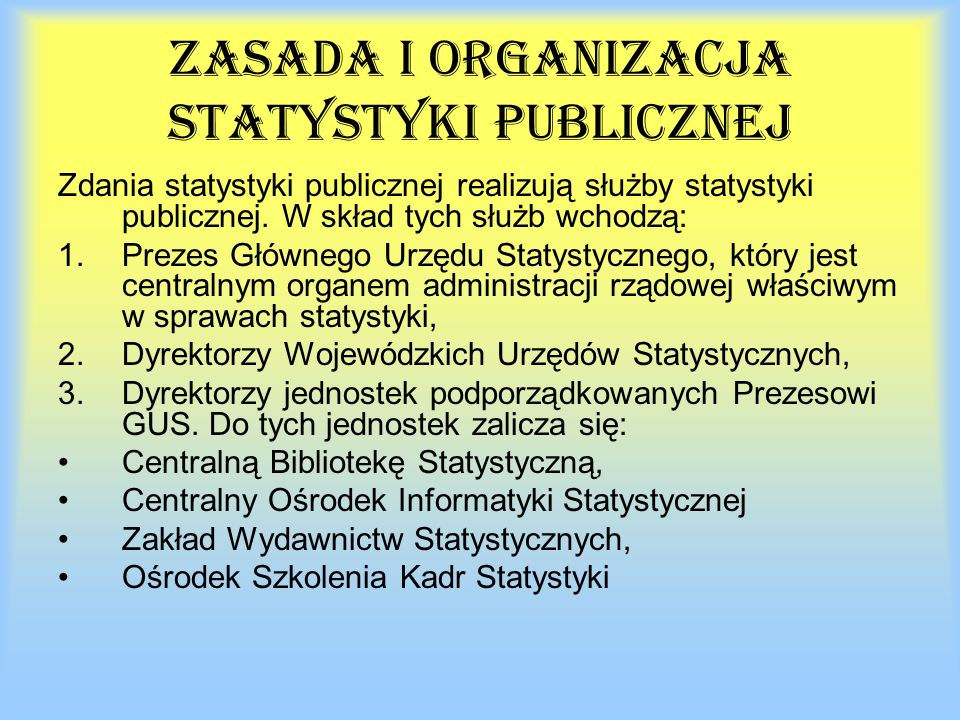 Zasada i organizacja statystyki publicznej Zdania statystyki publicznej realizują służby statystyki publicznej.