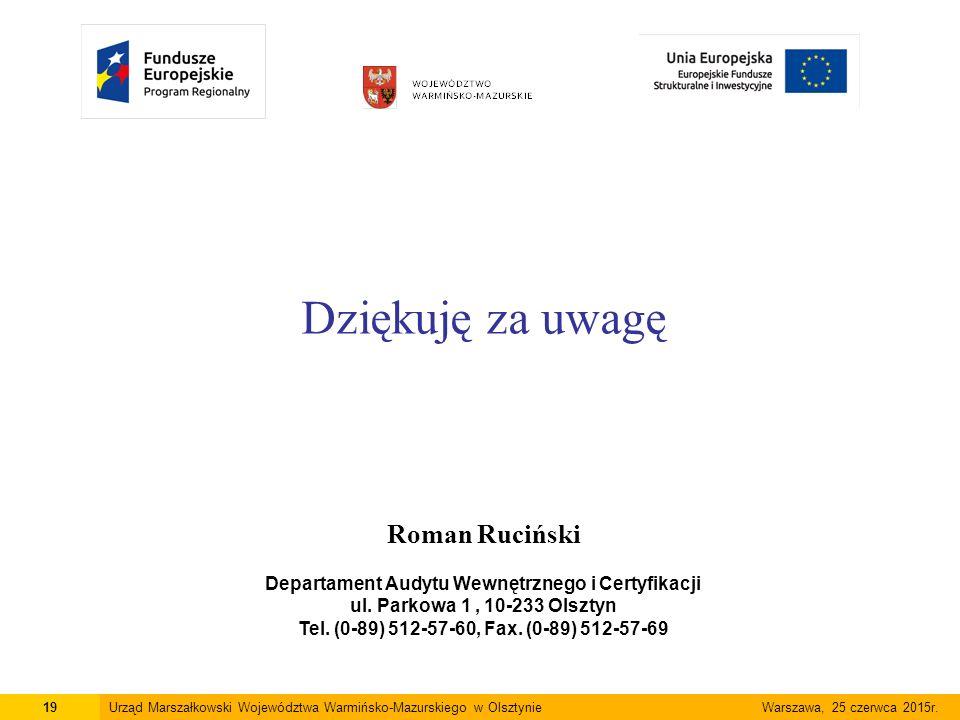Dziękuję za uwagę Roman Ruciński Departament Audytu Wewnętrznego i Certyfikacji ul. Parkowa 1, 10-233 Olsztyn Tel. (0-89) 512-57-60, Fax. (0-89) 512-5