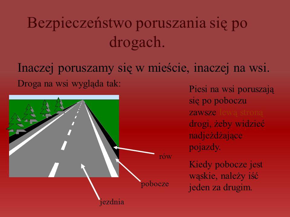 Bezpieczeństwo poruszania się po drogach. Inaczej poruszamy się w mieście, inaczej na wsi.