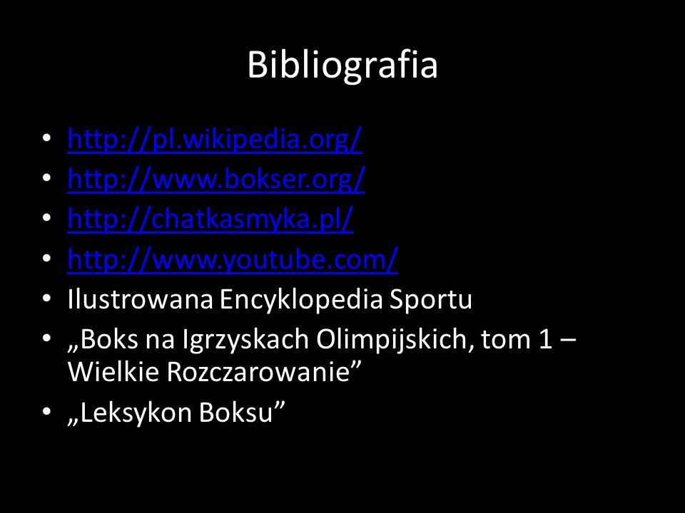 """Bibliografia http://pl.wikipedia.org/ http://www.bokser.org/ http://chatkasmyka.pl/ http://www.youtube.com/ Ilustrowana Encyklopedia Sportu """"Boks na Igrzyskach Olimpijskich, tom 1 – Wielkie Rozczarowanie """"Leksykon Boksu"""
