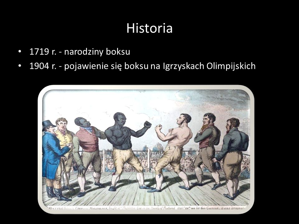 Historia 1719 r. - narodziny boksu 1904 r. - pojawienie się boksu na Igrzyskach Olimpijskich