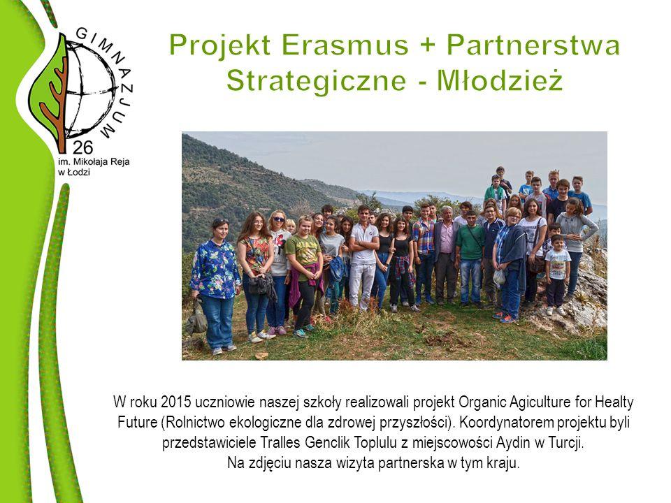 W roku 2015 uczniowie naszej szkoły realizowali projekt Organic Agiculture for Healty Future (Rolnictwo ekologiczne dla zdrowej przyszłości).