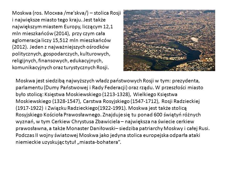 Moskwa (ros. Mocква /mɐ skva/) – stolica Rosji i największe miasto tego kraju.