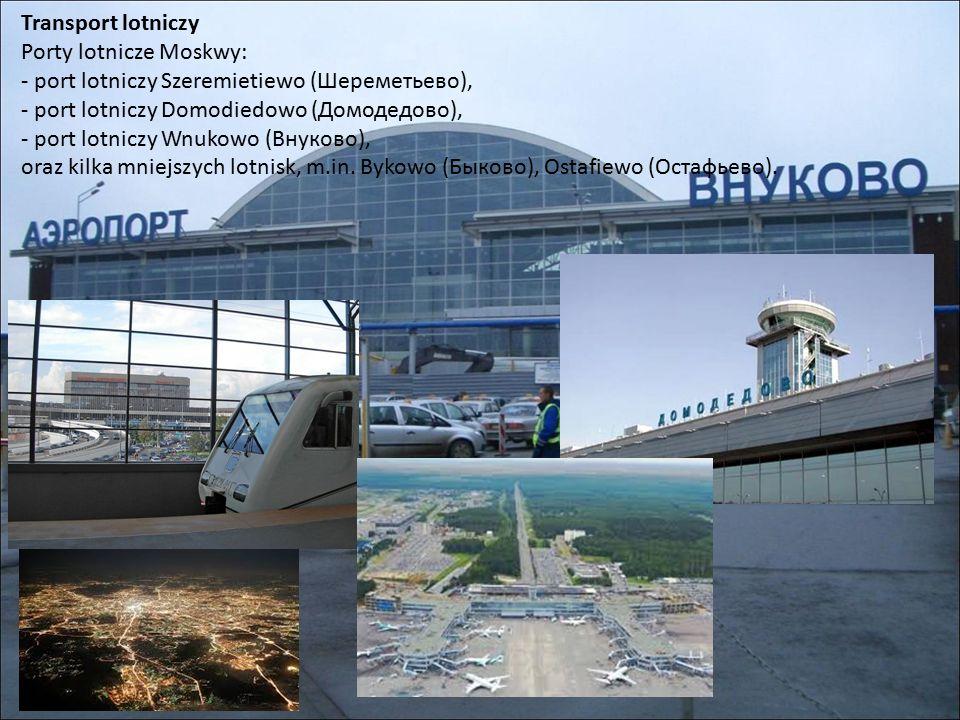 Transport lotniczy Porty lotnicze Moskwy: - port lotniczy Szeremietiewo (Шереметьево), - port lotniczy Domodiedowo (Домодедово), - port lotniczy Wnukowo (Внуково), oraz kilka mniejszych lotnisk, m.in.