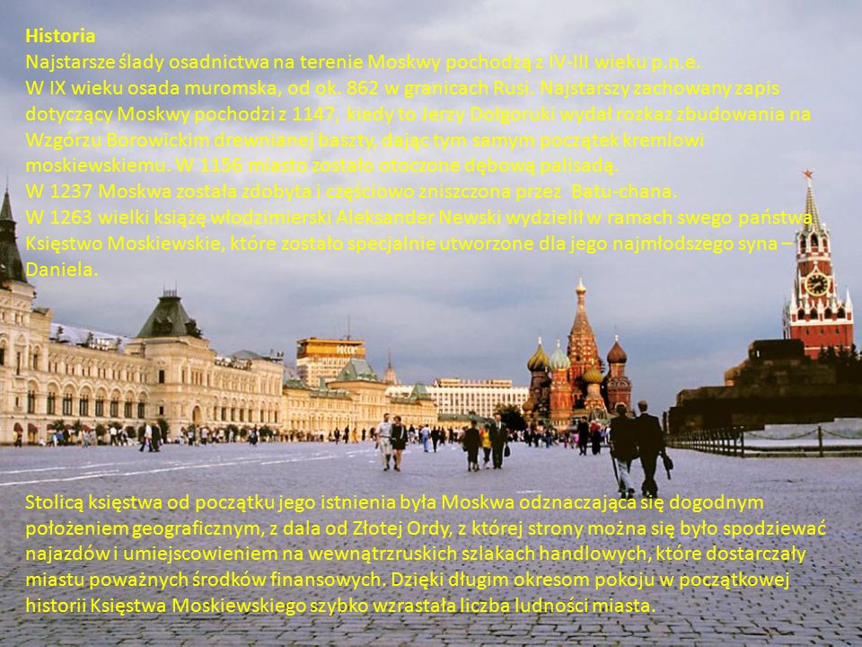 Historia Najstarsze ślady osadnictwa na terenie Moskwy pochodzą z IV-III wieku p.n.e.