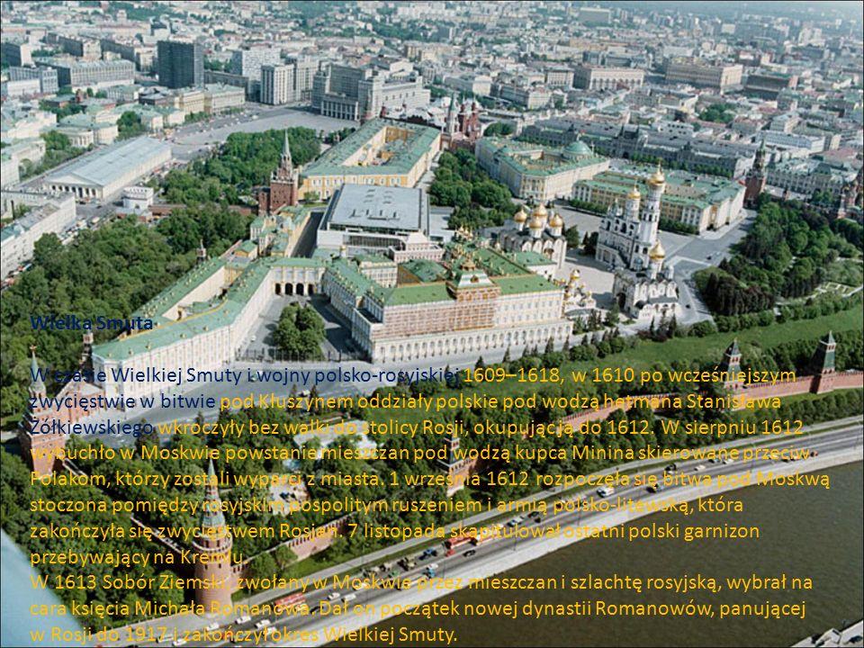 Wielka Smuta W czasie Wielkiej Smuty i wojny polsko-rosyjskiej 1609–1618, w 1610 po wcześniejszym zwycięstwie w bitwie pod Kłuszynem oddziały polskie pod wodzą hetmana Stanisława Żółkiewskiego wkroczyły bez walki do stolicy Rosji, okupując ją do 1612.