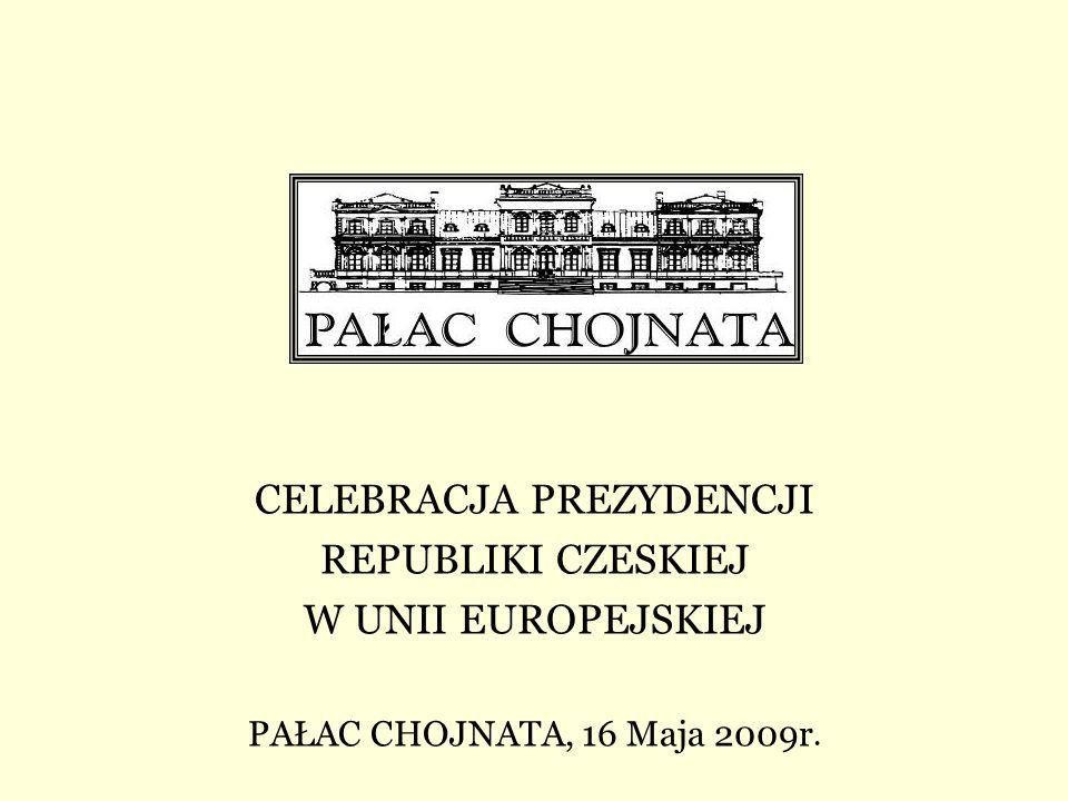CELEBRACJA PREZYDENCJI REPUBLIKI CZESKIEJ W UNII EUROPEJSKIEJ PAŁAC CHOJNATA, 16 Maja 2009r.