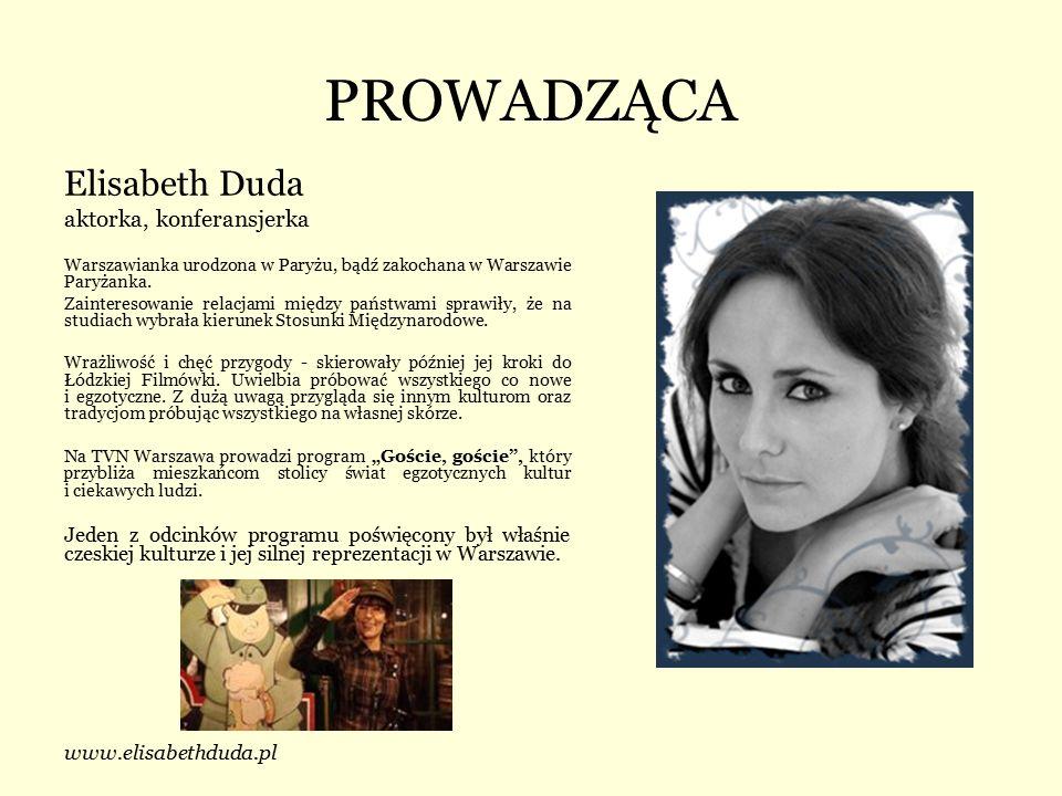 PROWADZĄCA Elisabeth Duda aktorka, konferansjerka Warszawianka urodzona w Paryżu, bądź zakochana w Warszawie Paryżanka. Zainteresowanie relacjami międ