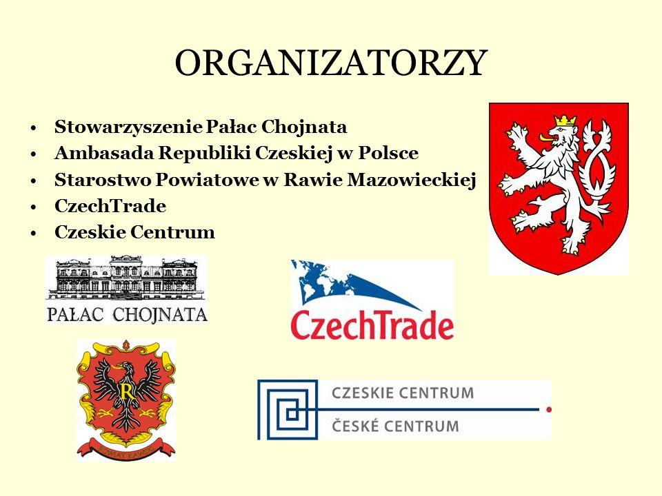ORGANIZATORZY Stowarzyszenie Pałac Chojnata Ambasada Republiki Czeskiej w Polsce Starostwo Powiatowe w Rawie Mazowieckiej CzechTrade Czeskie Centrum