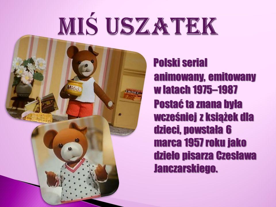 Polski serial animowany, emitowany w latach 1975–1987 Postać ta znana była wcześniej z książek dla dzieci, powstała 6 marca 1957 roku jako dzieło pisa