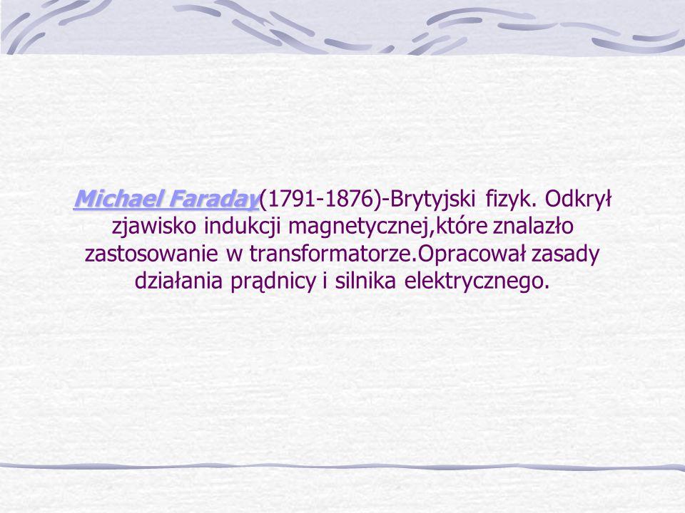 Michael Faraday Michael Faraday(1791-1876)-Brytyjski fizyk.