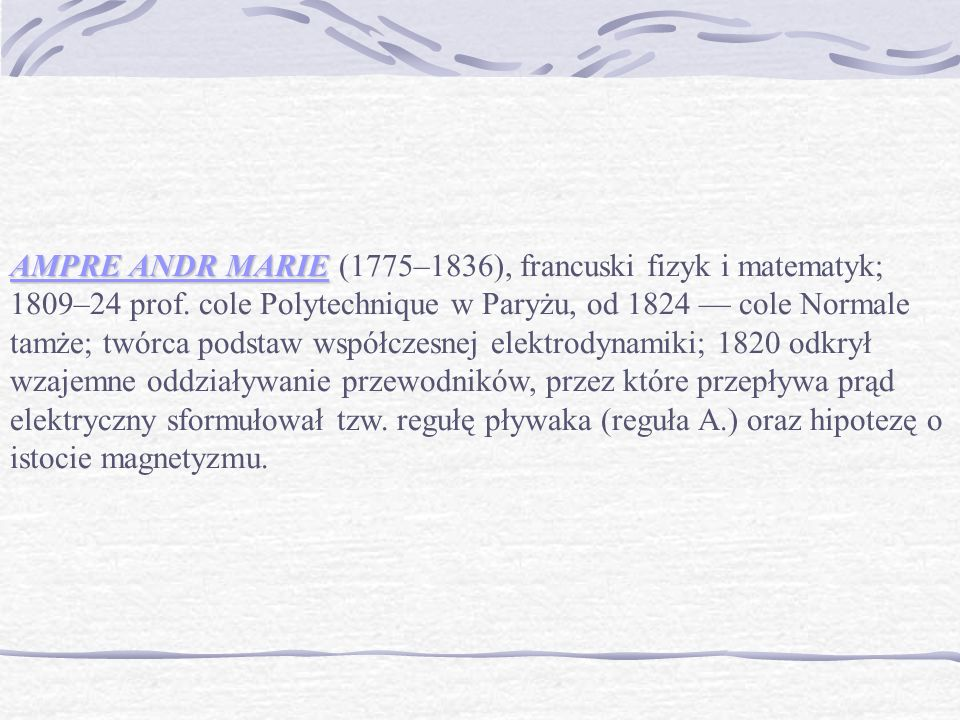 AMPRE ANDR MARIE AMPRE ANDR MARIE (1775–1836), francuski fizyk i matematyk; 1809–24 prof.