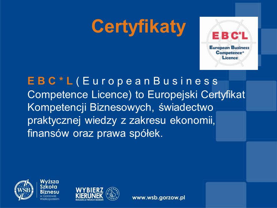 Certyfikaty E B C * L ( E u r o p e a n B u s i n e s s Competence Licence) to Europejski Certyfikat Kompetencji Biznesowych, świadectwo praktycznej wiedzy z zakresu ekonomii, finansów oraz prawa spółek.
