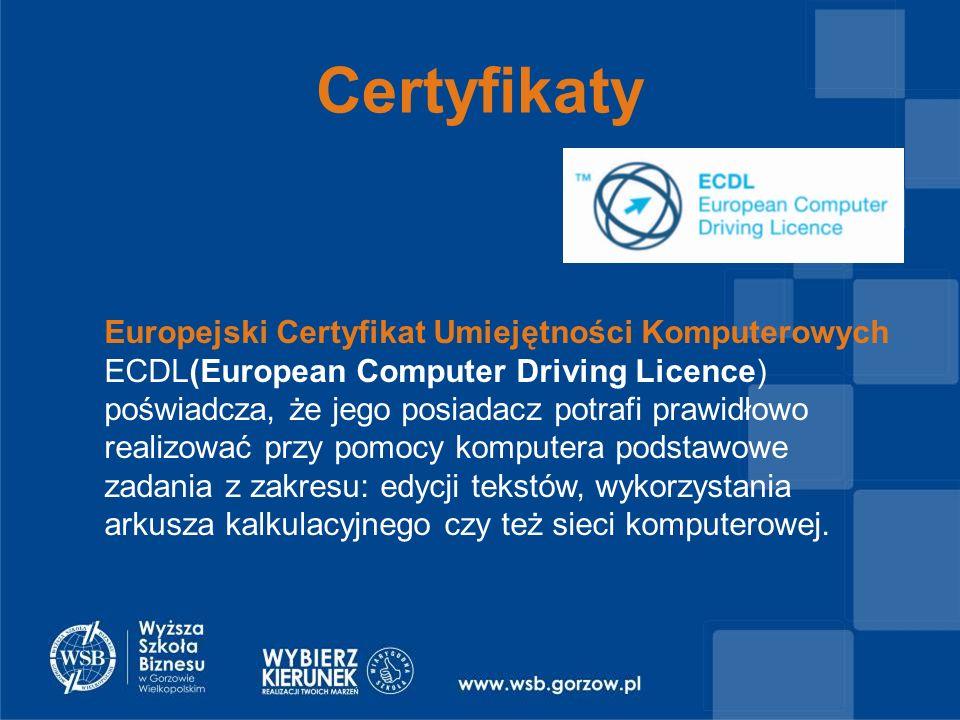 Certyfikaty Europejski Certyfikat Umiejętności Komputerowych ECDL(European Computer Driving Licence) poświadcza, że jego posiadacz potrafi prawidłowo realizować przy pomocy komputera podstawowe zadania z zakresu: edycji tekstów, wykorzystania arkusza kalkulacyjnego czy też sieci komputerowej.