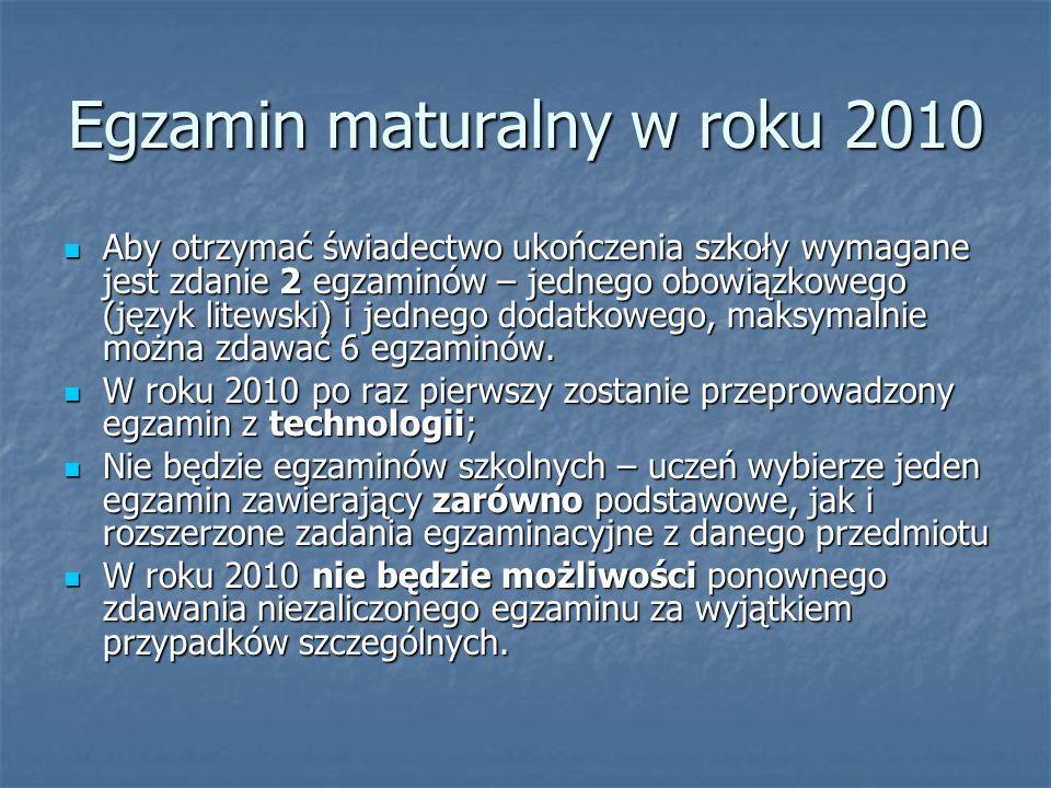 Egzamin maturalny w roku 2010 Aby otrzymać świadectwo ukończenia szkoły wymagane jest zdanie 2 egzaminów – jednego obowiązkowego (język litewski) i jednego dodatkowego, maksymalnie można zdawać 6 egzaminów.