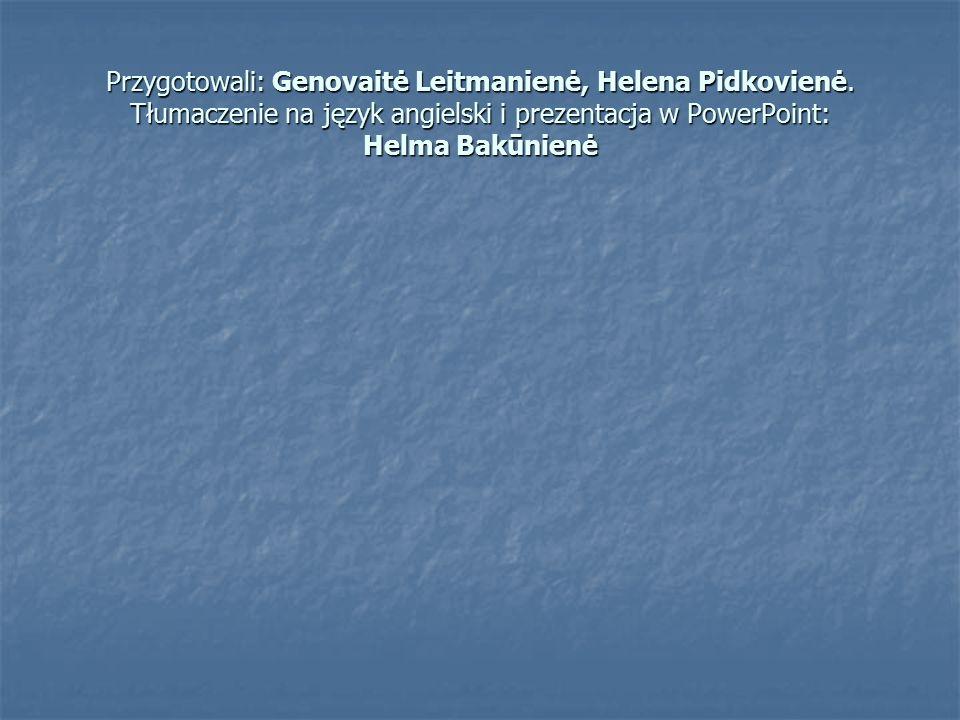 Przygotowali: Genovaitė Leitmanienė, Helena Pidkovienė.