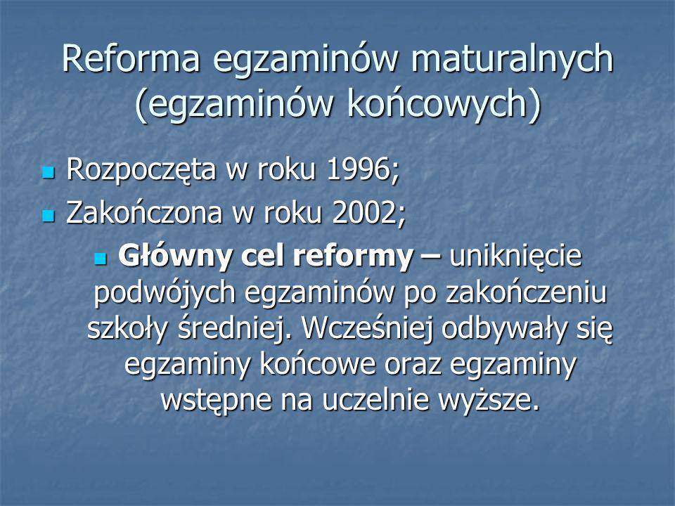 Reforma egzaminów maturalnych (egzaminów końcowych) Rozpoczęta w roku 1996; Rozpoczęta w roku 1996; Zakończona w roku 2002; Zakończona w roku 2002; Główny cel reformy – uniknięcie podwójych egzaminów po zakończeniu szkoły średniej.